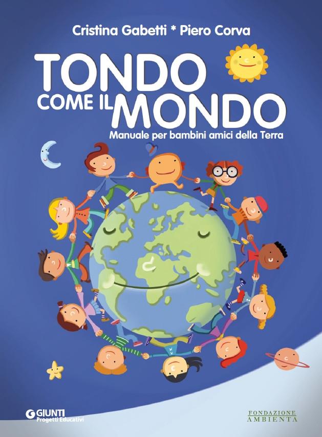 """""""TONDO COME IL MONDO"""" MANUALE PER RISPETTARE L'AMBIENTE"""