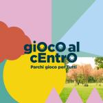 """""""GIOCO AL CENTRO"""" INAUGURA IL PARCO GIOCHI PER TUTTI"""