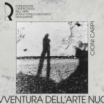 """""""L'AVVENTURA DELL'ARTE NUOVA (ANNI 60-80)"""": CIONI CARPI"""