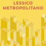 LESSICO METROPOLITANO: BIONDILLO, UNA MILANO DA LEGGERE